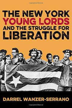 The New York Young Lords and the Struggle for Liberation by Darrel Wanzer-Serrano http://www.amazon.com/dp/1439912033/ref=cm_sw_r_pi_dp_FO-Ovb01Y78BZ