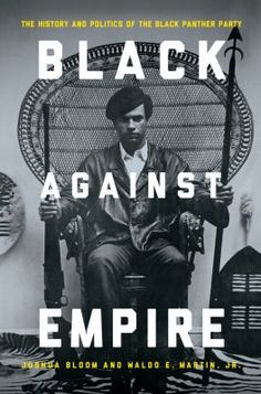 Black Against Empire: The History and Politics of the Black Panther Party E185.615 .B5574 2013