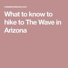 What to know to hike to The Wave in Arizona