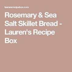 Rosemary & Sea Salt Skillet Bread - Lauren's Recipe Box