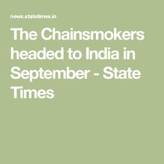 The Chainsmokers headed to India in September - State Times