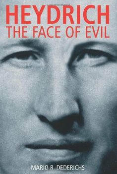 HEYDRICH: The Face of Evil by Mario Dederichs. $14.86. Publication: June 2009. Publisher: Casemate (June 2009)