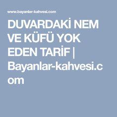 DUVARDAKİ NEM VE KÜFÜ YOK EDEN TARİF | Bayanlar-kahvesi.com
