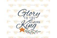 Glory To The Newborn King SVG By Honeybee SVG