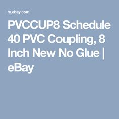 PVCCUP8 Schedule 40 PVC Coupling, 8 Inch New No Glue  | eBay