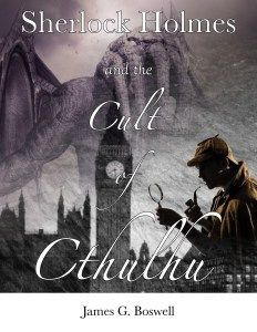 Review: Sherlock Holmes and the Cult of Cthulhu by James G. Boswell
