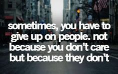 Giving up on people is hard. But sometimes it has to be done.