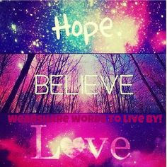 Words to live by #hope #love #believe #wearshare