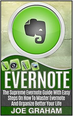 Evernote: The Supreme Evernote Guide with Easy Steps On How To Master Evernote And Organize Better Your Life (Evernote, evernote books, evernote essentials) by Joe Graham http://www.amazon.com/dp/B017MUQAAY/ref=cm_sw_r_pi_dp_PYJpwb1Q4P94A