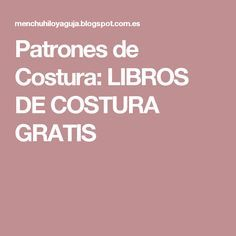 Patrones de Costura: LIBROS DE COSTURA GRATIS Sewing Hacks, Sewing Tutorials, Sewing Projects, Sewing Patterns, Fashion Books, Diy Fashion, Sew Your Own Clothes, Barbie, Sewing For Beginners
