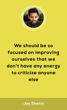 Judging is critical but observing can be educational. Therefore, we should be so focused on improving ourselves that we don't have any energy to criticize anyone else. #education #success #quotestoliveby #motivationalquotes #JayShetty