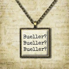 Bueller Bueller Bueller  Quote Necklace  by ShakespearesSisters, $9.00 Ferris Bueller's Day Off Quote Necklace My teacher says this all the time!
