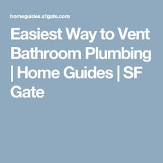 Easiest Way to Vent Bathroom Plumbing | Home Guides | SF Gate