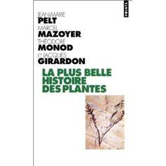 La Plus Belle Histoire des plantes par JM Pelt, M Mazoyer, T Monod et J Girardon