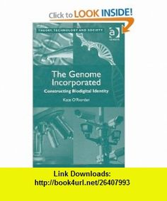 The Genome Incorporated (Theory, Technology and Society) (9780754678519) Kate ORiordan , ISBN-10: 0754678512  , ISBN-13: 978-0754678519 ,  , tutorials , pdf , ebook , torrent , downloads , rapidshare , filesonic , hotfile , megaupload , fileserve