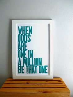 Motivational Print, Teal Letterpress Poster , When Odds are One in a Million Be That One Typography Sign 11x17. $20.00, via Etsy.