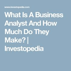What Is A Business Analyst And How Much Do They Make?   Investopedia