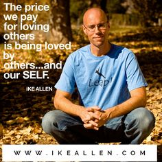 Wisdom from iKE ALLEN.  www.iKEALLEN.com  #ikeallen #enlightened #enlightenment #happy #love #mattkahn #byronkatie #mikedooley