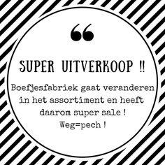 Super Sale !!  Op=pech !   https://www.boefjesfabriek.nl/c-4131093/super-uitverkoop/