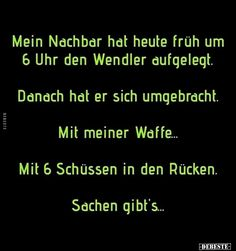 My neighbor has the Wendler this morning at 6 a.m Mein Nachbar hat heute früh um 6 Uhr den Wendler. My neighbor has the Wendler this morning at 6 a. Funny Positive Quotes, Short Funny Quotes, Inspirational Bible Quotes, Funny Quotes About Life, Live Quotes For Him, Deep Quotes About Love, Love Quotes For Boyfriend, Love Yourself Quotes, Distance Love Quotes