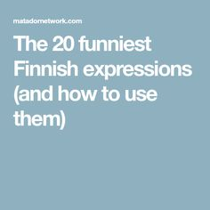 The 20 funniest Finnish expressions (and how to use them)