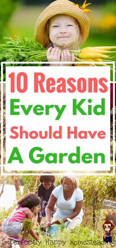 10 Fantastic Reasons Kids Should Garden! Every Kid Should Be Gardening.