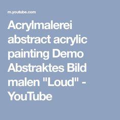 "Acrylmalerei abstract acrylic painting Demo Abstraktes Bild malen ""Loud"" - YouTube"