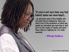 A gay rights quote by Whoopi Goldberg.  Made by www.facebook.com/GayMarriageOregon