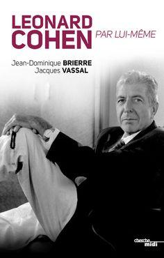 Leonard Cohen par lui-même / Jean-Dominique Brierre, Jacques Vassal (4) -- http://biblio.ville.saint-eustache.qc.ca/search~S2*frc/?searchtype=X&searcharg=leonard+cohen+lui-meme&searchscope=2&sortdropdown=-&SORT=DZ&extended=1&SUBMIT=Chercher&searchlimits=&searchorigarg=Xleonard+cohen+lui-meme%26SORT%3DDZ