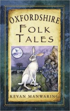 Oxfordshire folk tales / [compiled and written by] Kevan Manwaring Publicación Stroud, Glouscestershire : The History Press, 2012