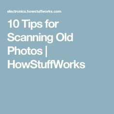 10 Tips for Scanning Old Photos | HowStuffWorks