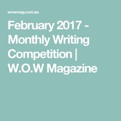 February 2017 - Monthly Writing Competition | W.O.W Magazine Feb 2017, Competition, February, Magazine, Writing, Magazines, Being A Writer, Warehouse, Newspaper