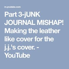 Part 3-jUNK JOURNAL MISHAP! Making the leather like cover for the j.j.'s cover. - YouTube