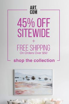Our Best Offer Of The Year: 45% Off Everything + Free Shipping On Orders Over $50. Save Big On Photography, Abstracts, Framed Art, And More.