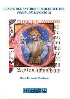 Claves del entorno ideológico del Poema de Alfonso XI / María Fernanda Nussbaum - Lausanne : Sociedad Suiza de Estudios Hispánicos, 2012