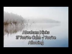 Abraham Hicks - If You're Calm - You're allowing - YouTube