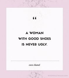 """""""A woman with good shoes is never ugly."""" - Coco Chanel #WWWQuotesToLiveBy"""