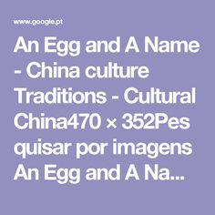An Egg and A Name - China culture Traditions - Cultural China470×352Pesquisar por imagens An Egg and A Name Visitar página