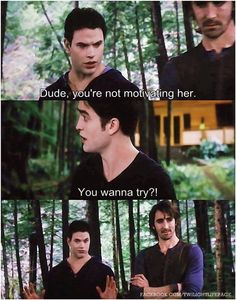 #BreakingDawnPart2  Emmett: Dude, you're not motivating her.  Edward: You wanna try?!  [Emmett puts his hands up and backs off]    Hilarious!!!