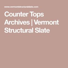 Counter Tops Archives | Vermont Structural Slate Slate Countertop, Stone Countertops, Kitchen Installation, Dishwasher Detergent, Wipe Away, Counter Tops, Masking Tape, Be Yourself Quotes, Vermont