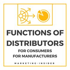 Functions of Distributors – What roles do Distributors play for Manufacturers and Consumers?