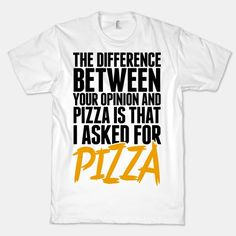 The Difference Between Your Opinion And Pizza | HUMAN