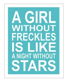 """I hate my freckles, but this makes me feel a little bit better about my """"angel kisses"""" (as my Mom used to say)"""