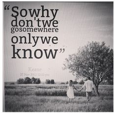 Somewhere Only We Know- Keane