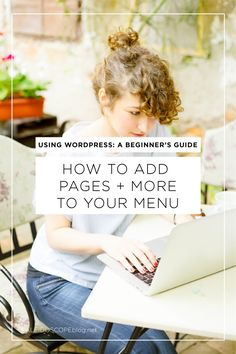 Using WordPress A Beginner's Guide How to Add Pages and More to Your Menu