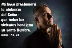 Mi boca proclamará la alabanza del Señor: que todos los vivientes bendigan su santo Nombre. (Salmo 145, 21)