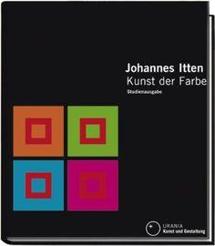 Kunst der Farbe. Studienausgabe: Subjektives Erleben und objektives Erkennen als Wege zur Kunst von Johannes Itten