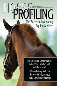 Horse Profiling: The Secret to Motivating Equine Athletes: Using Emotional Conformation, Behavioral Genetics and Herd Dynamics to Choose Training Methods, Improve Performance, and Hone Competitive Strategy and Management Human Environment, Reining Horses, Horse Profile, Horse Books, Athletic Body, Horse Care, Genetics, The Secret, New Books