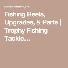 Fishing Reels, Upgrades, & Parts | Trophy Fishing Tackle…