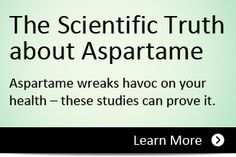 Scary Website:  Aspartame=NutriSweet! (the guy's credentials here: http://www.mercola.com/forms/background.htm)